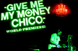 Chico Give Me My Money, World Premiere